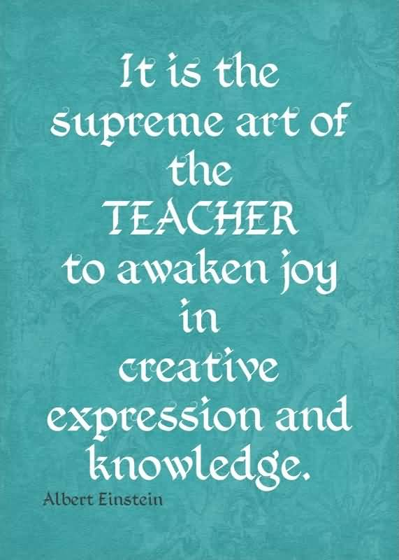 Teach Sayings it s the supreme art of the teacher to