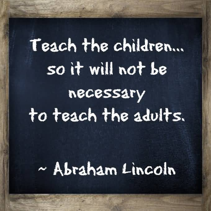 Teach Sayings teach the children so it will not be necessary