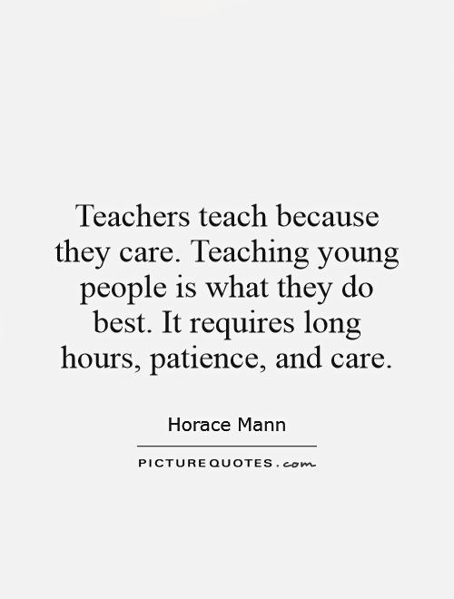 Teach Sayings teachers teach because they care teaching young people is what they