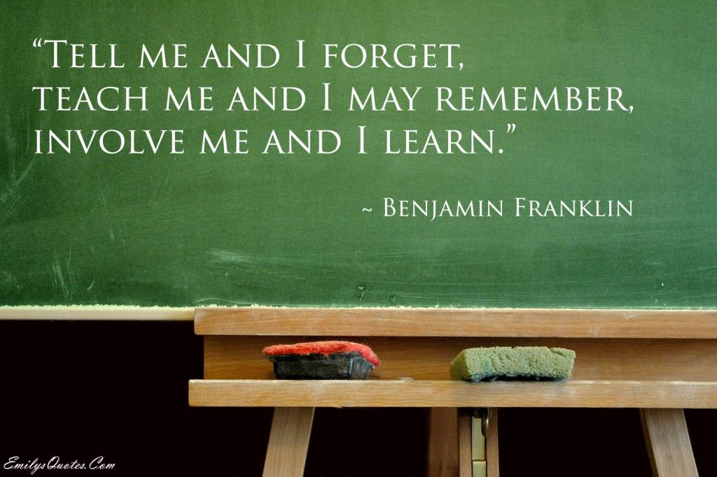 Teach Sayings tell me and i forget teach me and i may remember involve me and i