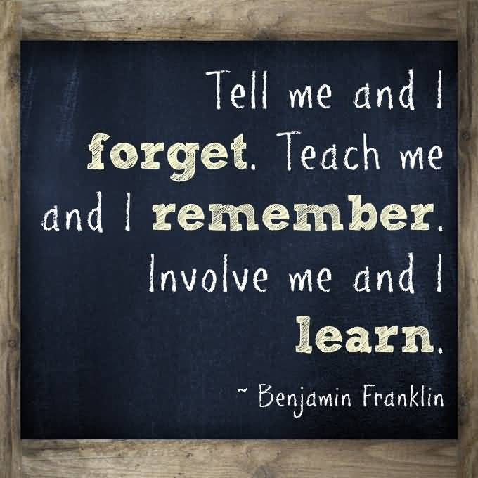 Teach Sayings tell me and i forget teach me and i remember