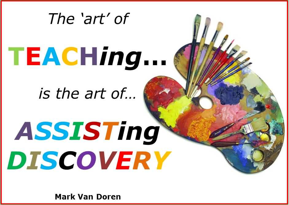 Teach Sayings the art of teaching is the art of assisting discovery