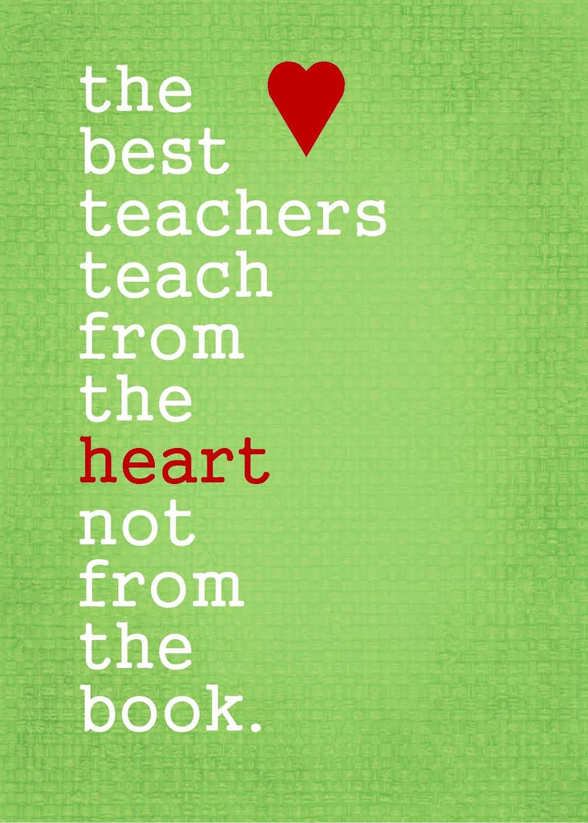 Teach Sayings the best teachers teach from the heart