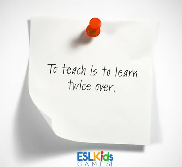 Teach Sayings to teach is to learn twice over