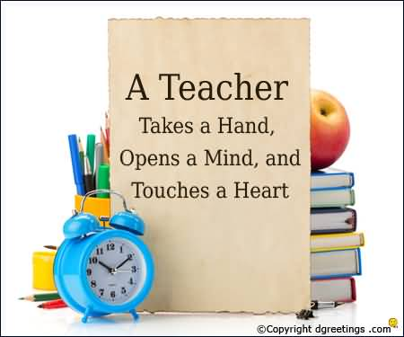 Teacher Quotes a teacher takes a hand opens a mind and touches a heart