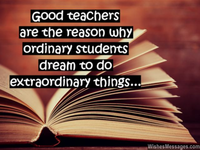Teacher Quotes good teachers are the reason why ordinary students dream to do