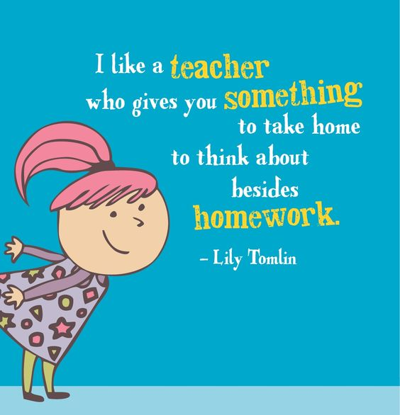 Teacher Quotes i like a teacher who gives you something to take home to think about