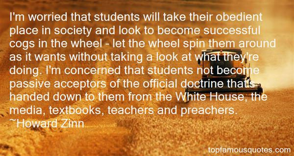 Teacher Quotes I'm worried that students will take their obedient place