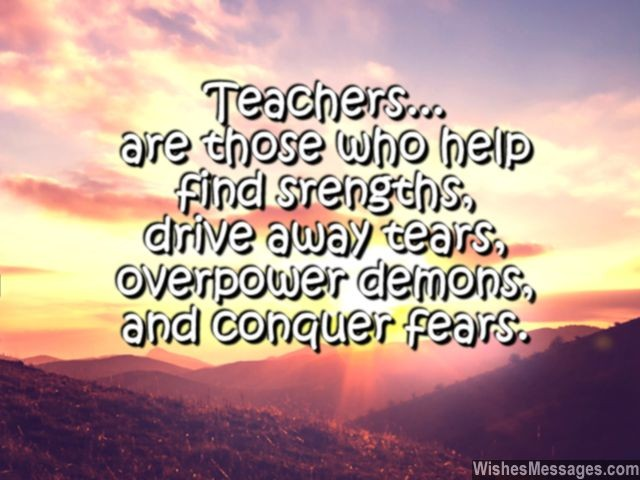 Teacher Quotes teachers are those who help find strengths drive away tears