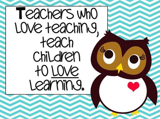 Teacher Quotes teachers who love teaching teach children to love
