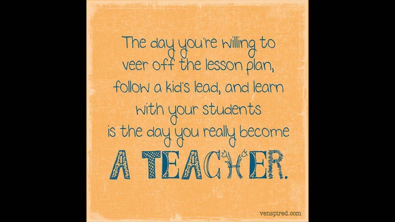 Teacher Quotes the day you're willing to veer off the lesson plan follow a kids lead and learn