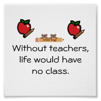 Teacher Quotes without teachers life would have no class