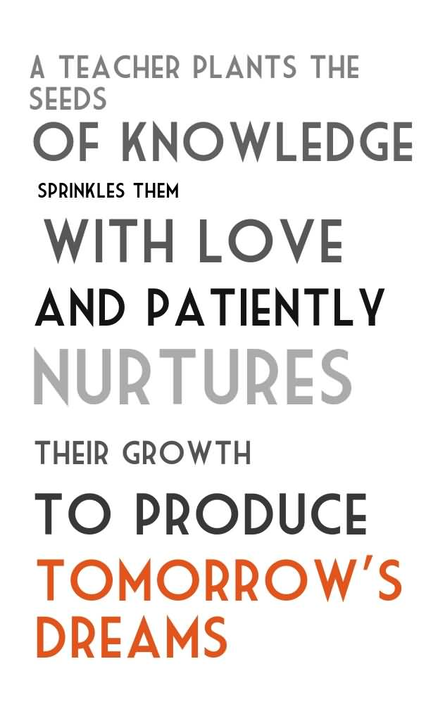 Teacher Sayings a teacher plants the seeds of knowledge