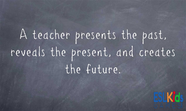 Teacher Sayings a teacher presents the past reveals the present and creates