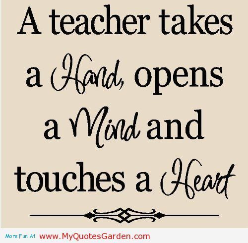 Teacher Sayings a teacher takes a hand opens a mind and touches a heart