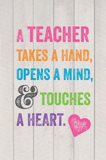 Teacher Sayings a teacher takes a hand opens a mind touches