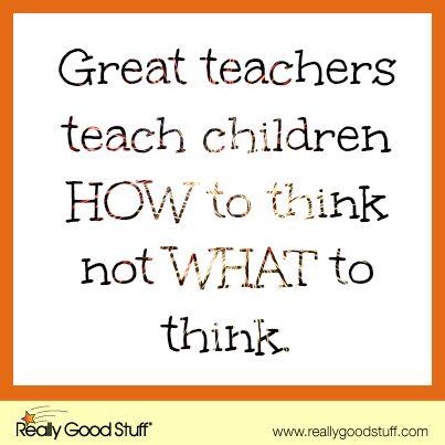 Teacher Sayings great teachers teach children how to think hot what great teachers