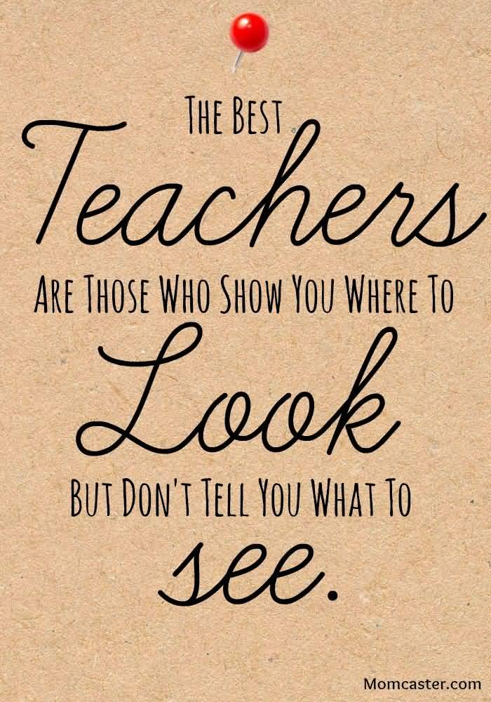 Teacher Sayings the best teachers are those who show you where to look