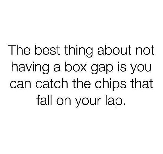Thick Thighs Quotes the best thing about not having a box gap is you can catch