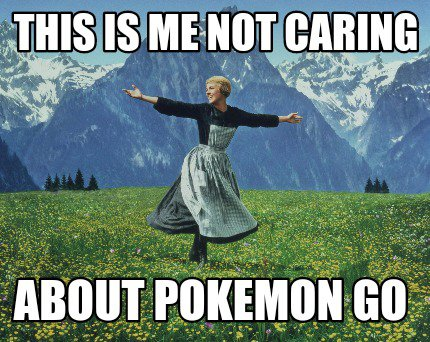This Is Me Not Caring About Pokemon Go Meme