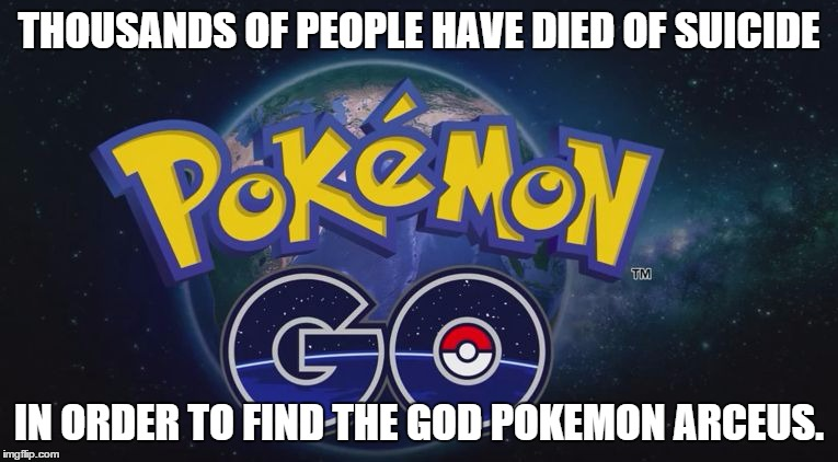 Thousands Of People Have Died Of Sucide In Order To Find Pokemon Go Memes