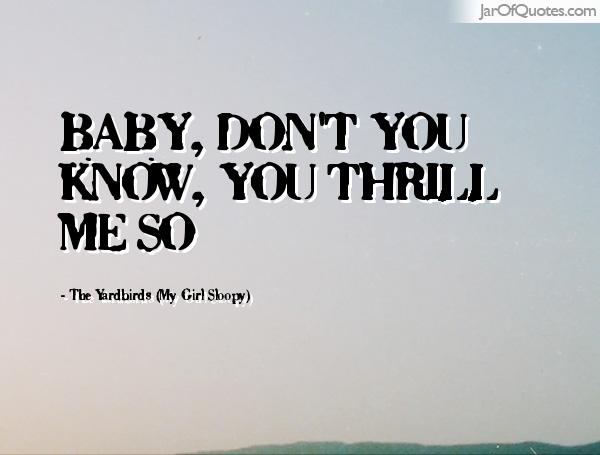 Thrill Quotes baby don't you know you thrill me so