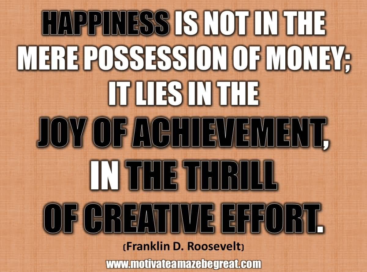 Thrill Quotes happiness is not in the mere possession of money