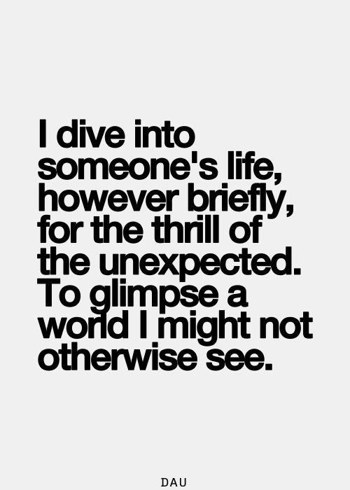 Thrill Quotes i dive into someone's life however briefly for the