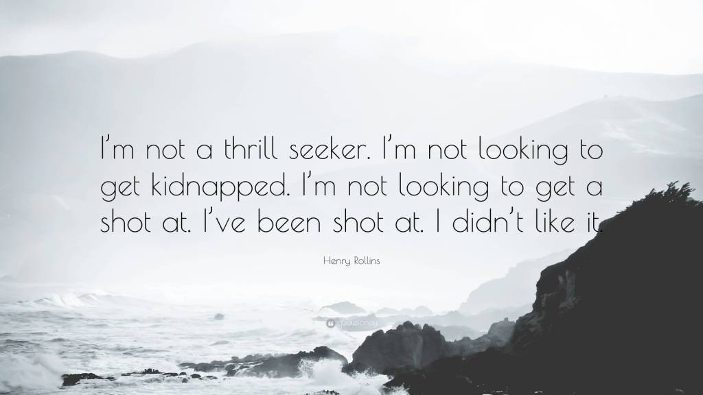 Thrill Quotes I'm not a thrill seeker I'm not looking to get