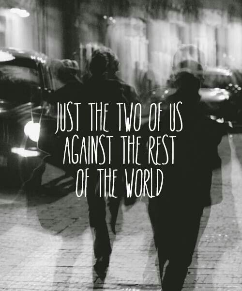 Thrill Quotes just the two of us against the rest of the world