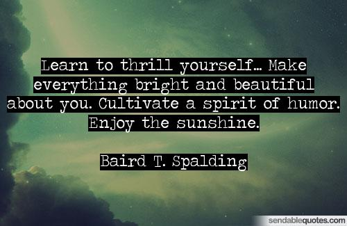 Thrill Quotes learn to thrill yourself make everything bright and