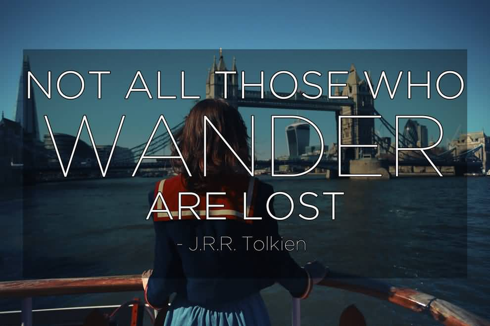 Thrill Quotes not all those who wander are lost