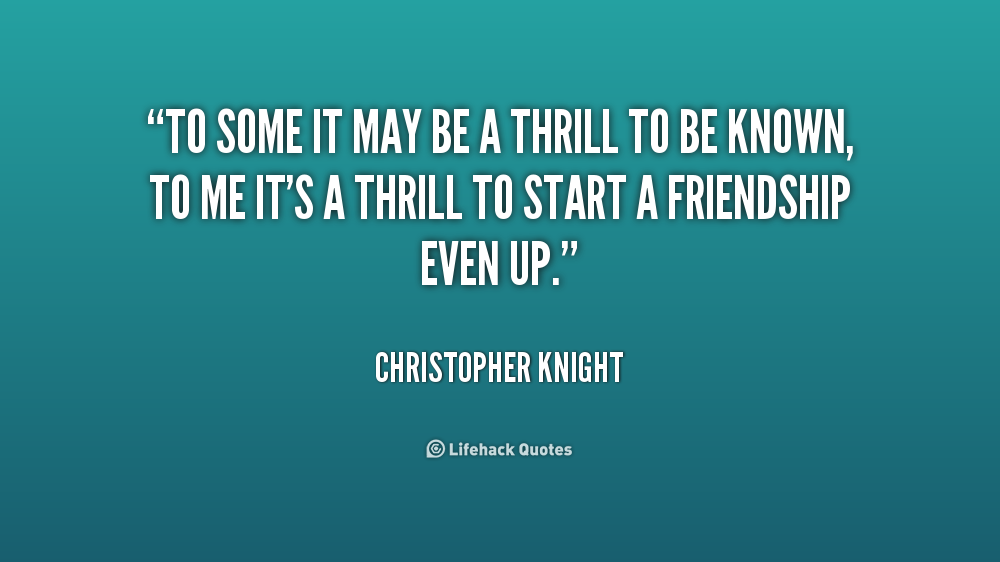 Thrill Quotes so some it may be a thrill to be known to me
