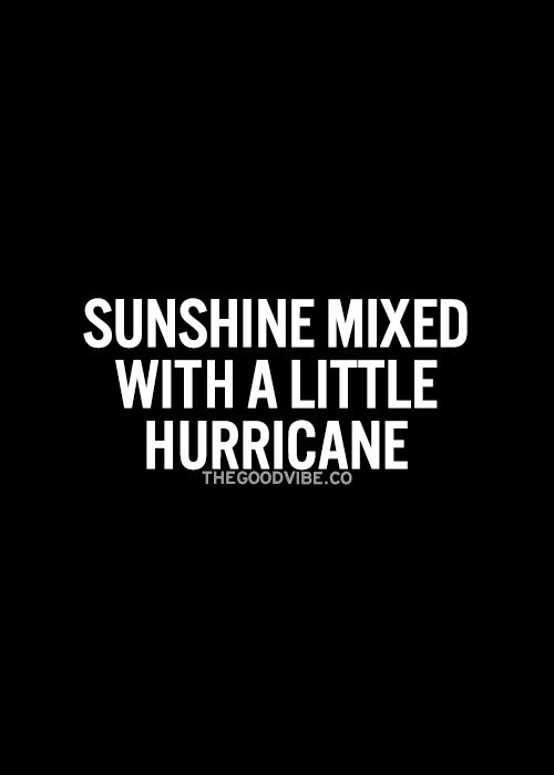 Thrill Quotes sunshine mixed with a little hurricane