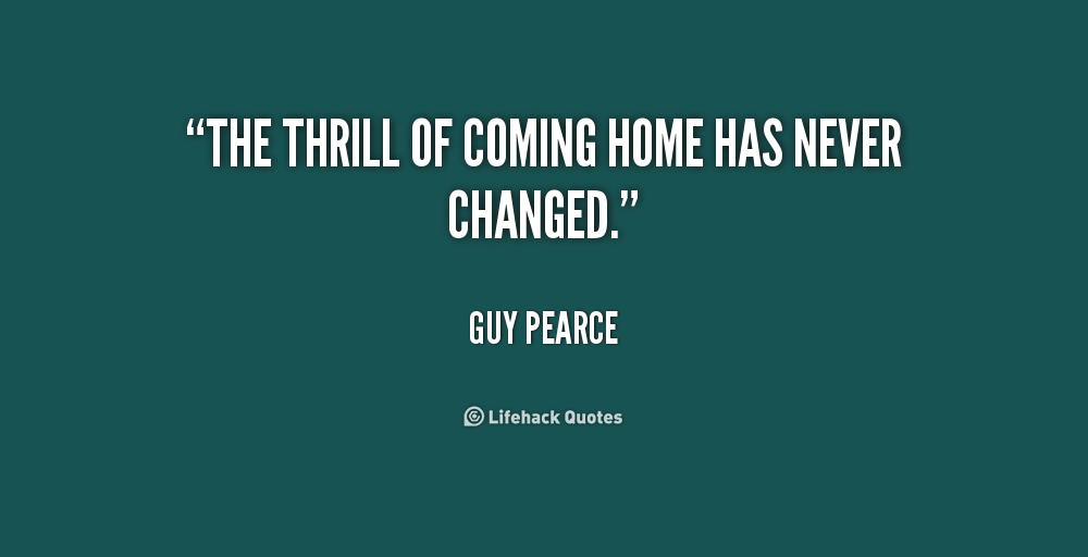 Coming Home Quotes Fair Thrill Quotes The Thrill Of Coming Home Has Never Changed  Picsmine