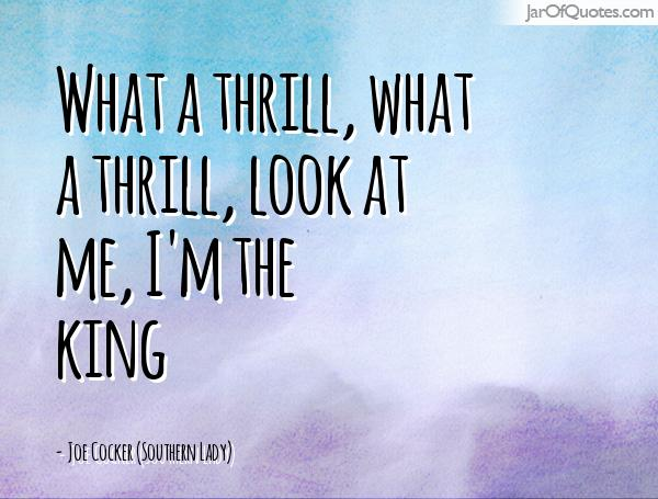 Thrill Quotes what a thrill what a thrill look at me