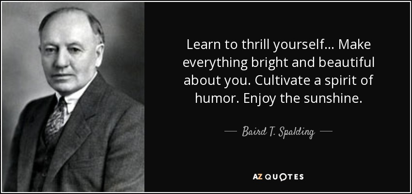 Thrill Sayings learn to thrill yourself make ever things bright and beautiful about