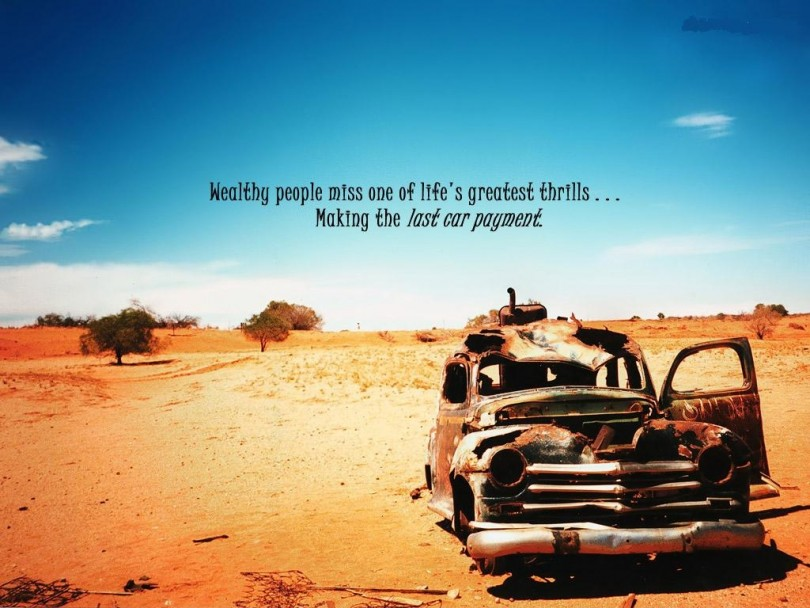 Thrill Sayings wealthy people miss one of life's greatest thrills making the last car payment