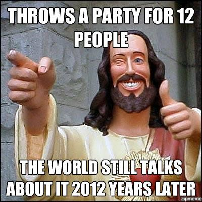 Throws a party for 12 people Funny Party Meme