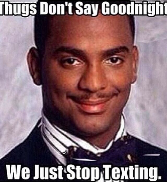 Thugs don't say goodnight we just stop texting Goodnight meme