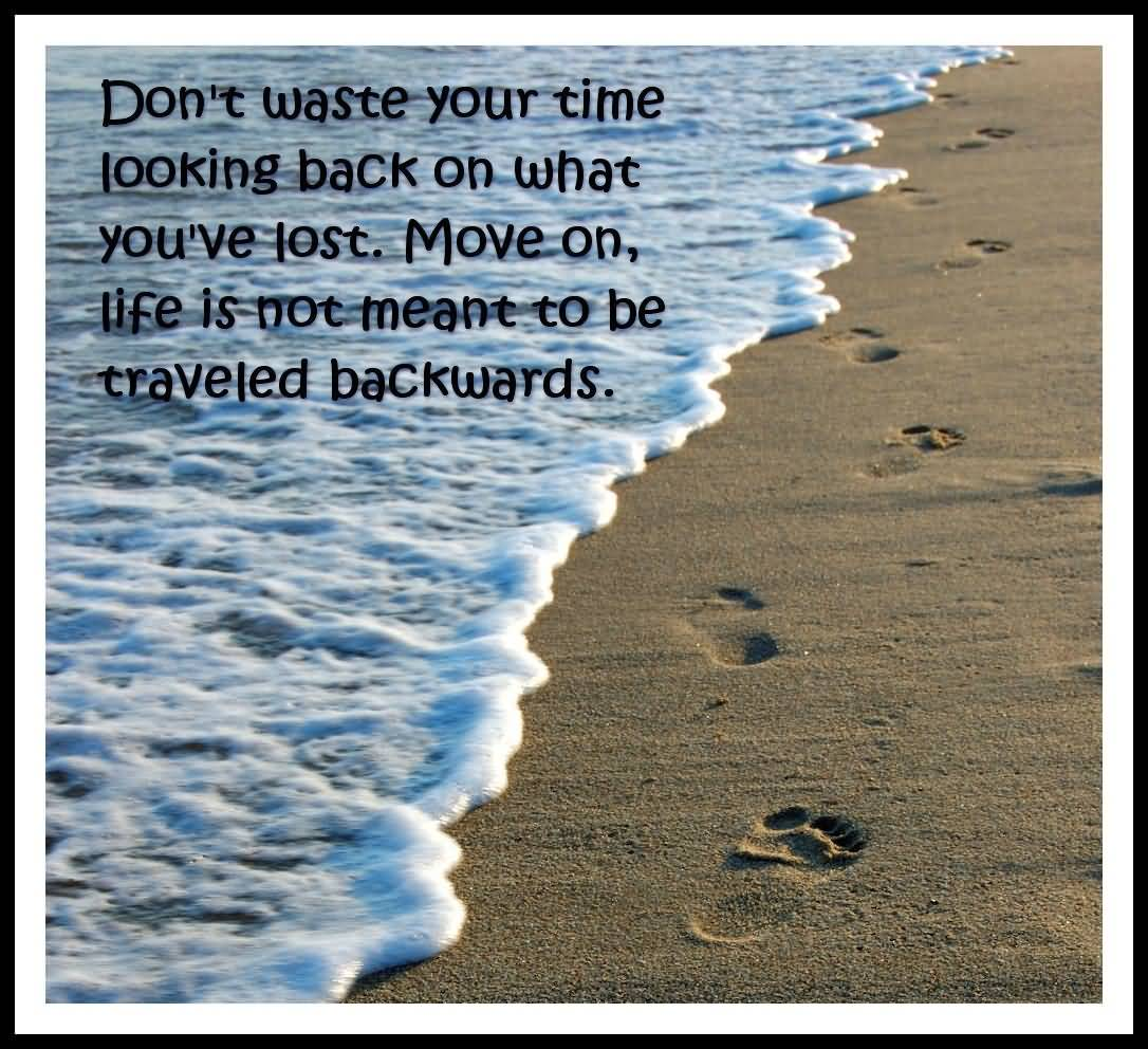 Time Sayings Don't waste your time looking back on what you've lost