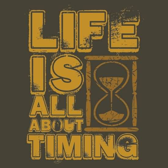 Time Sayings Life is all about timing