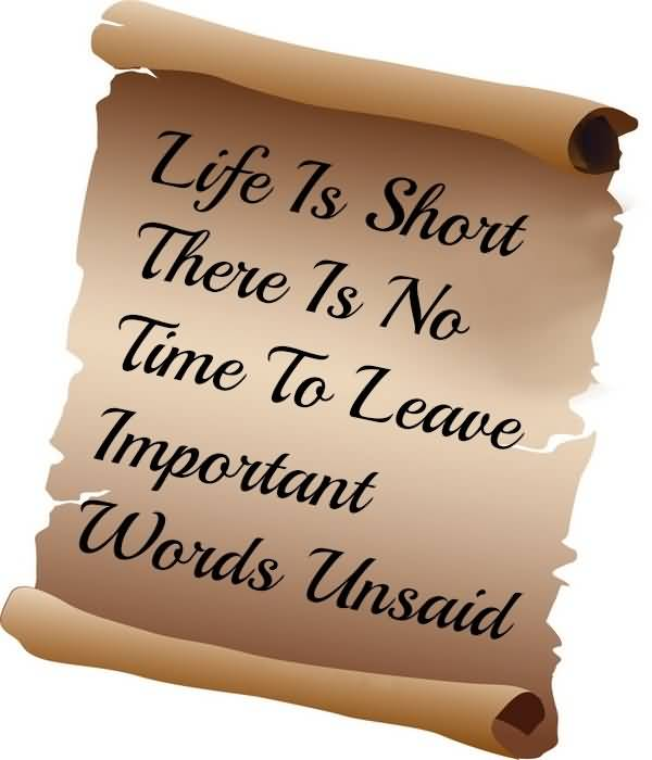 Time Sayings Life is short there is no time to leave important words unsaid (2)