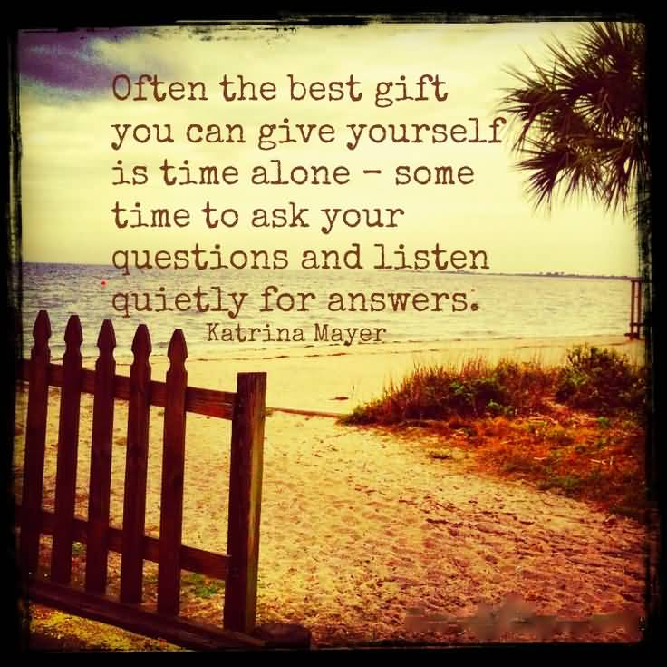 Time Sayings Often the best gift you can give yourself is time alone Katrina Mayer