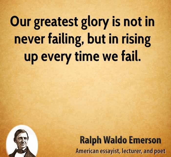 Time Sayings Our greatest glory is not in never failing but in rising up every time we fail Ralph Waldo Emerson