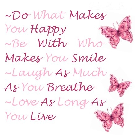 Trust Quotes Do What Makes You Happy Be With Who Makes You Smile Laugh As Much As You Breathe