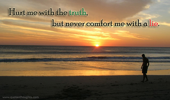 Trust Quotes Hurt Me With The Truth, But Never Comfort Me With A Lie