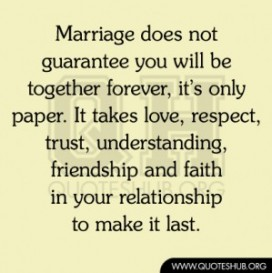 Trust Quotes Marriage Does Not Guarantee You Will Be Together Forever Its Only Paper It Takes Love Respect Trust Undesting.