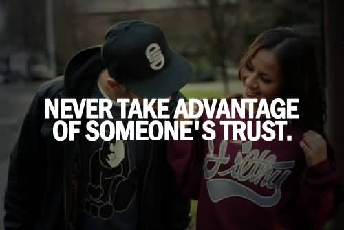 Trust Quotes Never Take Advantage Of Someone's Trust