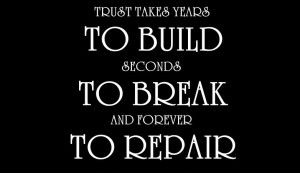 Trust Quotes Trust Takes Years To Build, Seconds To Break, And Forever To Repair.